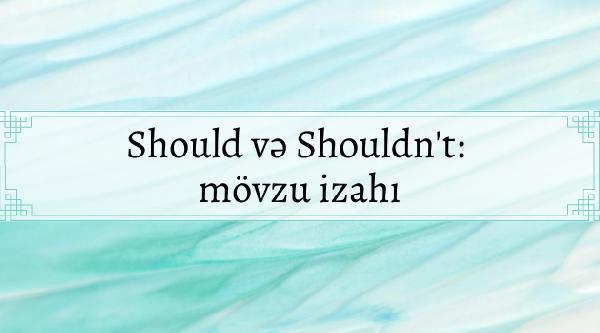 İngilis dilində Should və Shouldn't mövzu izahı