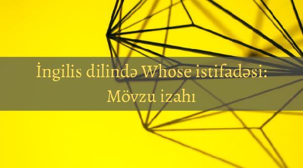 İngilis dilində Whose istifadəsi_ Mövzu izahı