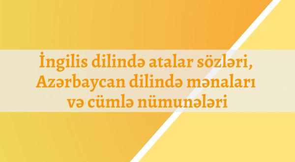 İngilis dilində atalar sözləri, Azərbaycan dilində mənaları və cümlə nümunələri
