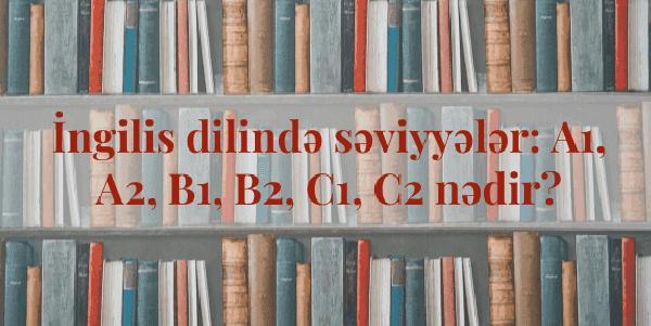 İngilis-dilində-səviyyələr a1, a2, b1, b2, c1, c2 nədir