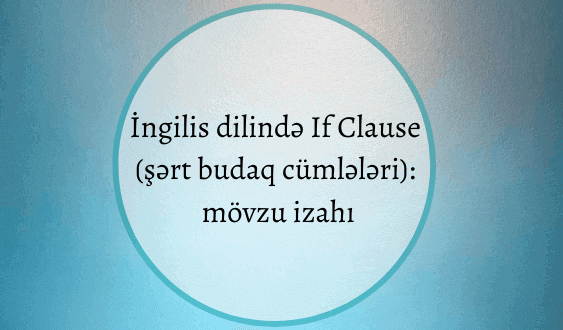 İngilis dilində If Clause (şərt budaq cümlələri) mövzu izahı
