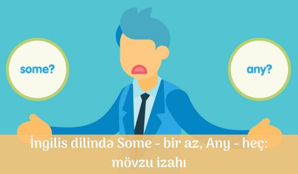 İngilis dilində Some - bir az, Any - heç_ mövzu izahı