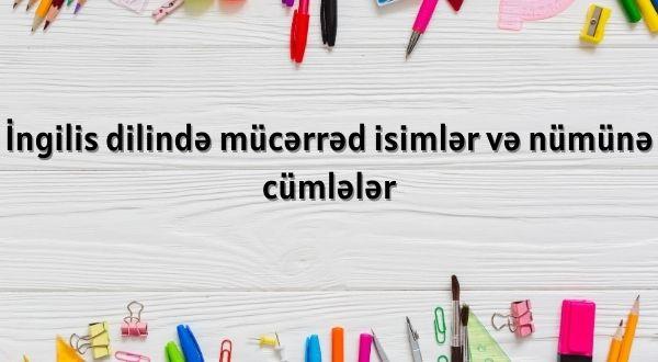 İngilis dilində mücərrəd isimlər və nümünə cümlələr