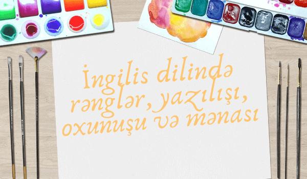 İngilis dilində rənglərin yazılışı, oxunuşu və mənası