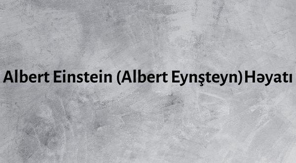 Albert Einstein (Albert Eynşteyn )Həyatı