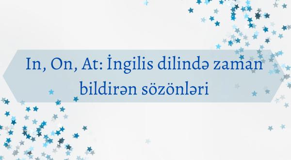 """""""in, on, at"""" zaman bildirən sözönlərinin Azərbaycan dilində izahı"""