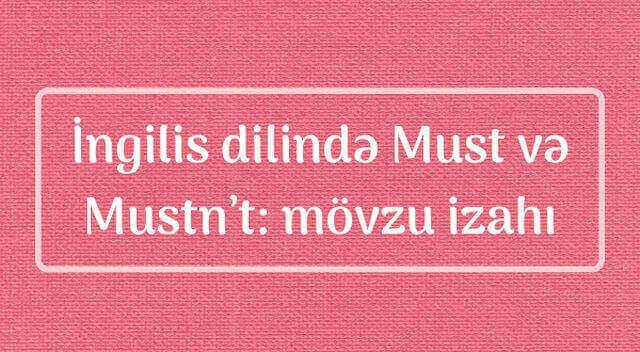 İngilis dilindəki Must və Mustn't mövzusunun Azərbaycan dilində izahı
