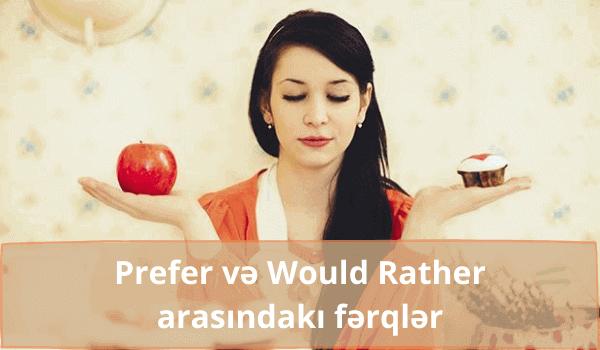 Prefer və Would Rather nədir? Azərbaycan dilində mövzu izahı