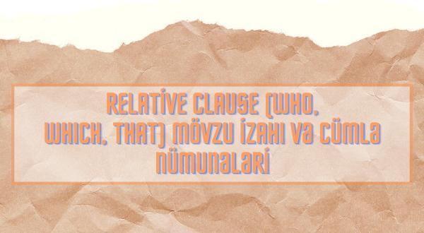 Relative clause - who, which, that mövzu izahı və cümlə nümunələri