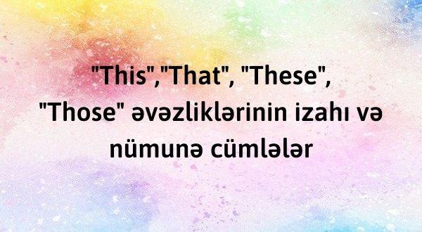 """""""This"""",""""That"""", """"These"""", """"Those"""" əvəzliklərinin izahı və nümunə cümlələr"""