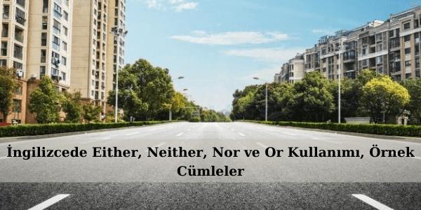 İngilizcede Either, Neither, Nor ve Or Kullanımı, Örnek Cümleler