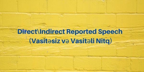 Direct\ Indirect Reported Speech (Vasitəsiz və Vasitəli Nitq)