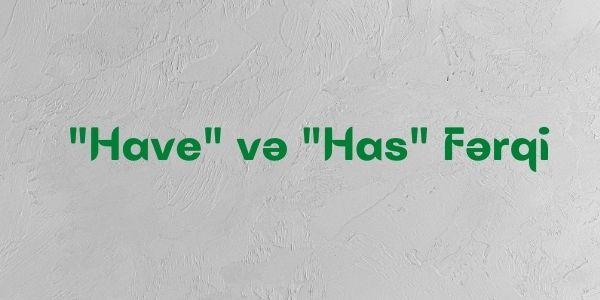 Have və Has Fərqi