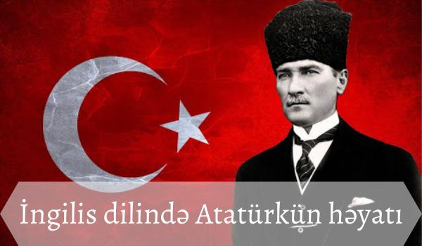 İngilis dilində Atatürkün həyatı