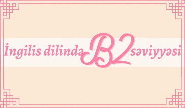İngilis dilində B2 səviyyəsi