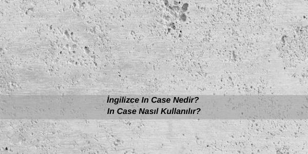 İngilizce In Case Nedir? In Case Nasıl Kullanılır?