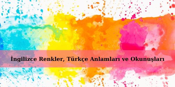 İngilizce Renkler, Türkçe Anlamları ve Okunuşları