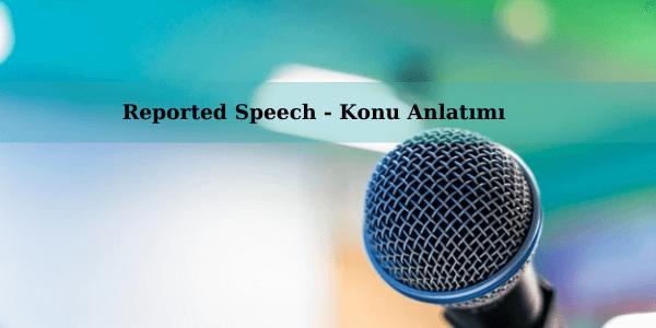 Reported Speech - Konu Anlatımı