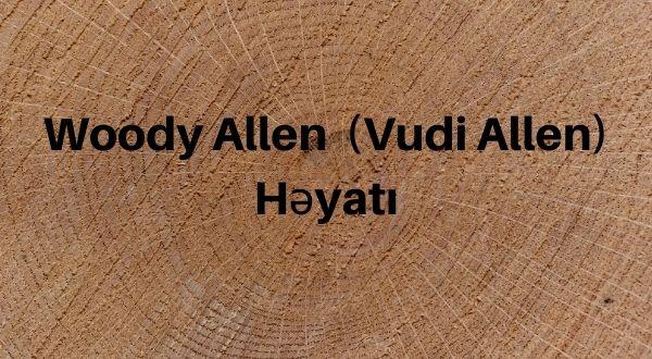 Woody Allen (Vudi Allen) Həyatı