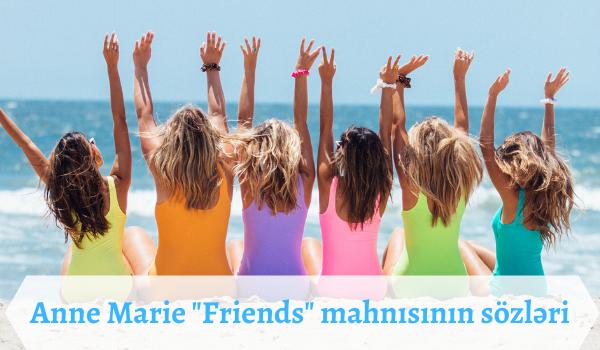 Anne Marie _Friends_ mahnısının sözləri