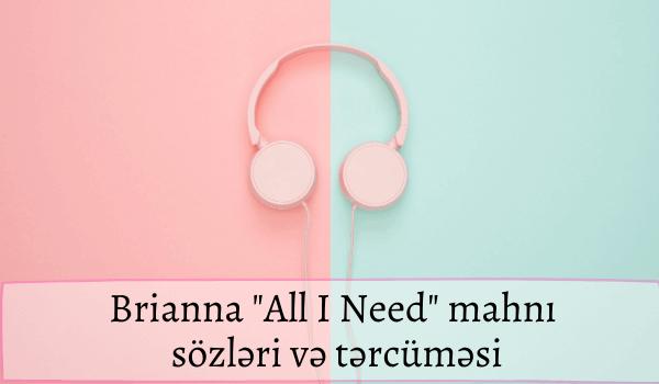 Brianna All I Need mahnı sözləri və tərcüməsi