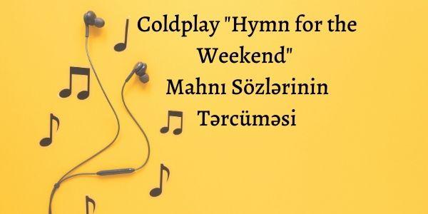 """Coldplay """"Hymn for the Weekend"""" Mahnı Sözlərinin Tərcüməsi"""