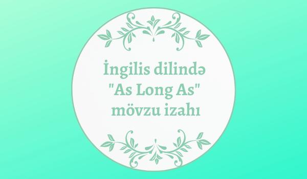 İngilis dilində As Long As mövzu izahı