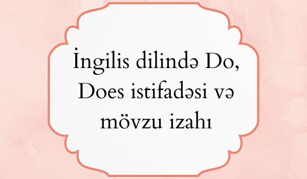 İngilis dilində Do, Does istifadəsi və mövzu izahı