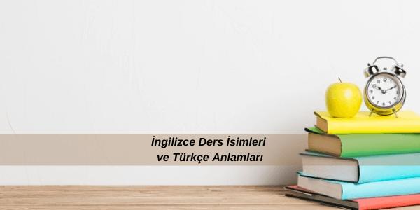 İngilizce Ders İsimleri ve Türkçe Anlamları