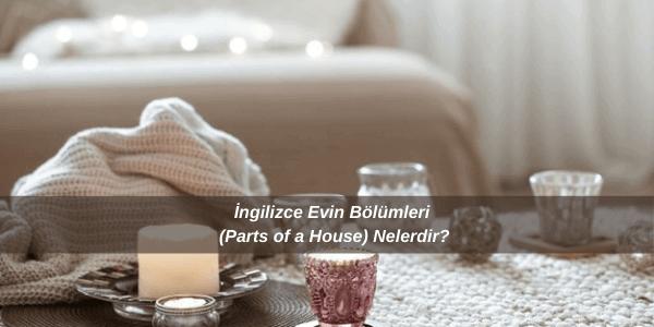İngilizce Evin Bölümleri (Parts of a House) Nelerdir?