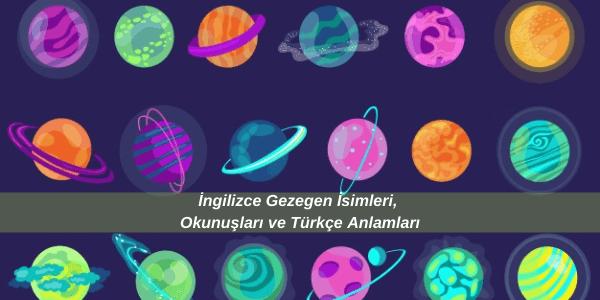 İngilizce Gezegen İsimleri, Okunuşları ve Türkçe Anlamları