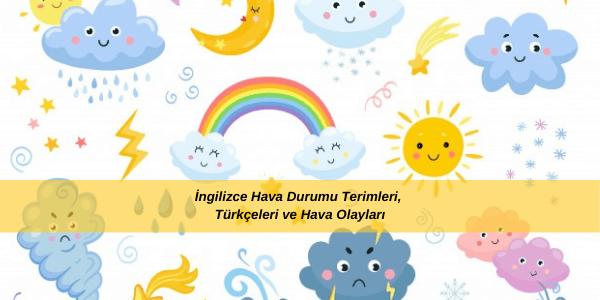 İngilizce Hava Durumu Terimleri, Türkçeleri ve Hava Olayları