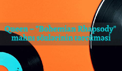 Queen – _Bohemian Rhapsody_ mahnı sözlərinin tərcüməsi