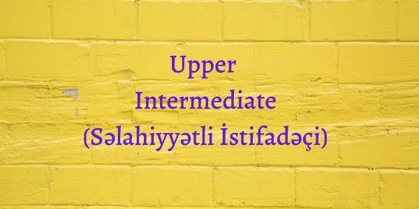 Upper Intermediate (Səlahiyyətli İstifadəçi)