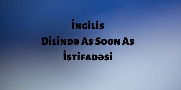 İngilis Dilində As Soon As İstifadəsi