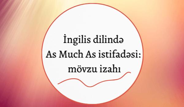 İngilis dilində As Much As istifadəsi_ mövzu izahı