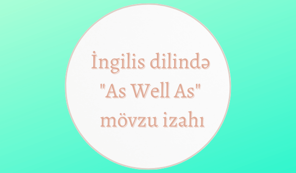 İngilis dilində As Well As mövzu izahı