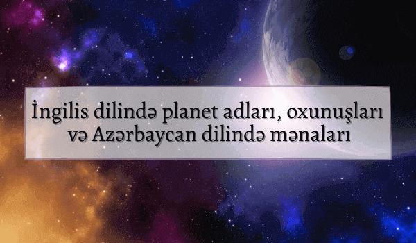 İngilis dilində planet adları, oxunuşları və Azərbaycan dilində mənaları