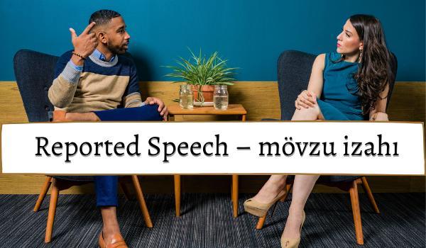 Reported speech - mövzu izahı