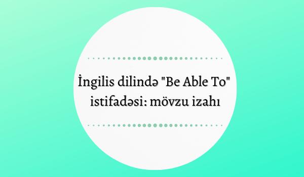 İngilis dilində _Be Able To_ istifadəsi_ mövzu izahı