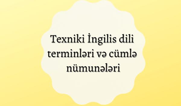 Texniki İngilis dili terminləri və cümlə nümunələri