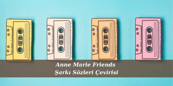 Anne Marie Friends Şarkı Sözleri Çevirisi