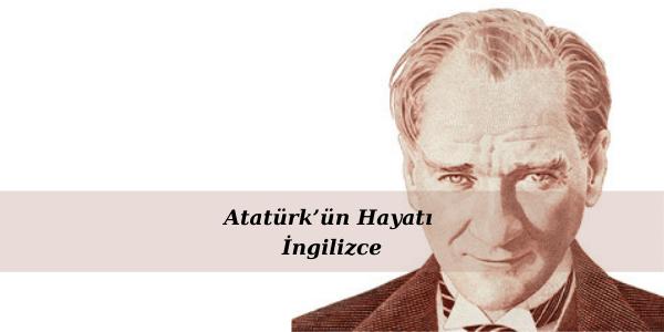 Atatürk'ün Hayatı İngilizce