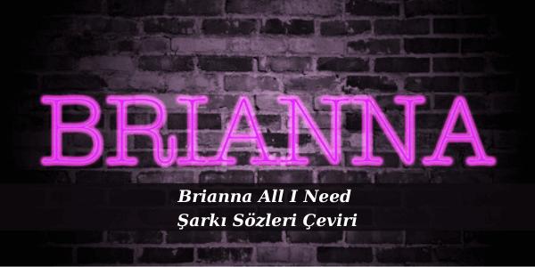 Brianna All I Need Şarkı Sözleri Çeviri