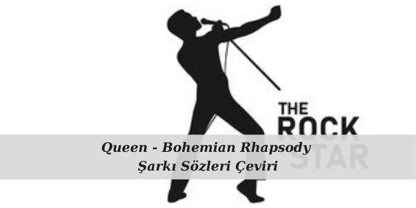 Queen - Bohemian Rhapsody Şarkı Sözleri Çeviri
