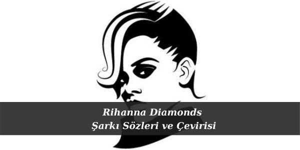 Rihanna Diamonds Şarkı Sözleri ve Çevirisi