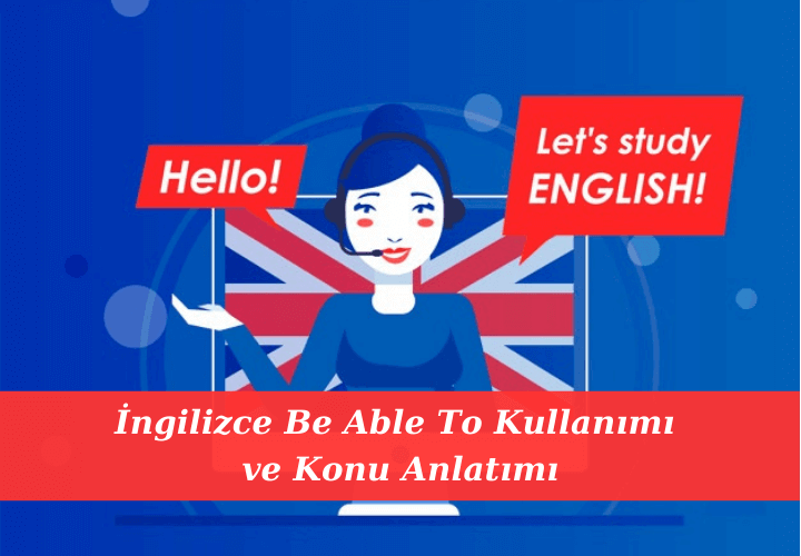 İngilizce Be Able To Kullanımı ve Konu Anlatımı