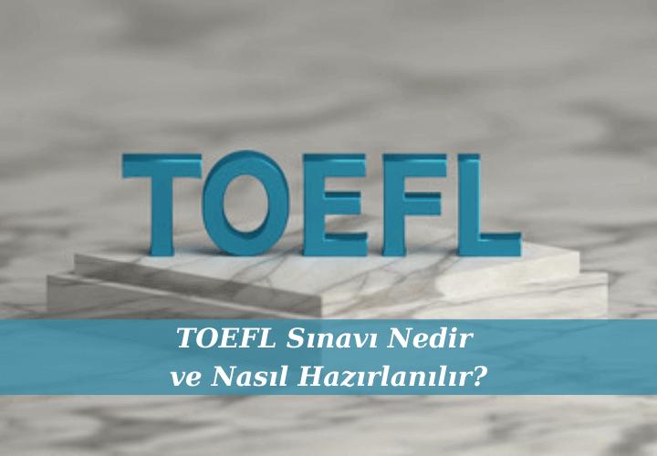 TOEFL Sınavı Nedir ve Nasıl Hazırlanılır?