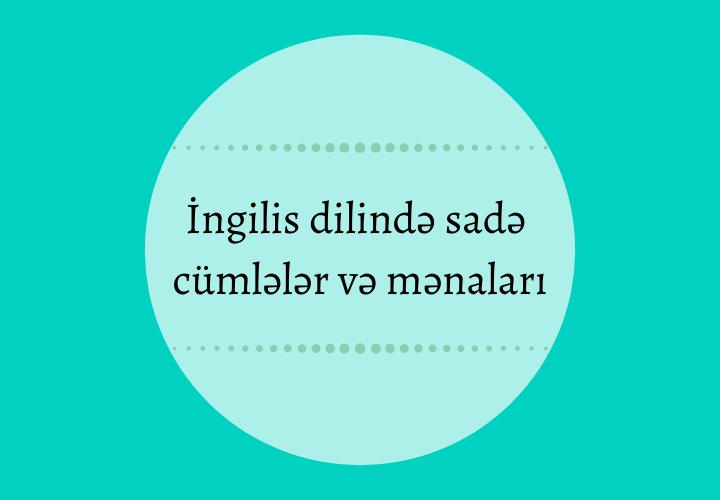İngilis dilində sadə cümlələr və mənaları