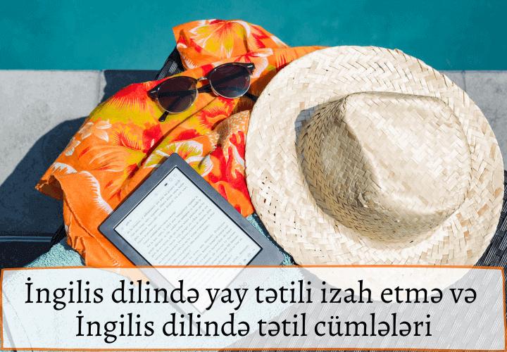 İngilis dilində yay tətili izah etmə və İngilis dilində tətil cümlələri